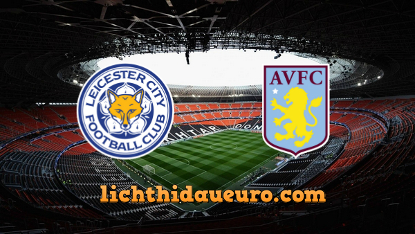 Soi kèo Leicester vs Aston Villa, 03h00 ngày 10/3/2020